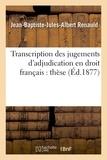 Renauld - Transcription des jugements d'adjudication en droit français : thèse.