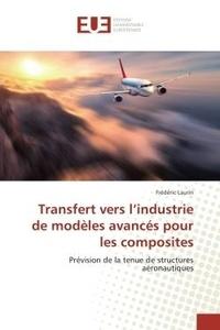 Frédéric Laurin - Transfert vers l'industrie de modeles avances pour les composites - Prevision de la tenue de structures aeronautiques.