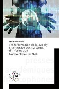 Samuel Fosso Wamba - Transformation de la supply chain grâce aux systèmes d'information - Apport de l'Internet des objets.