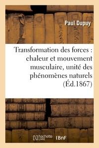 Paul Dupuy - Transformation des forces : chaleur et mouvement musculaire, unité des phénomènes naturels.