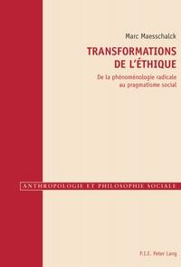 Marc Maesschalck - Transformations de l'éthique - De la phénoménologie radicale au pragmatisme social.