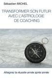 Sébastien Michel - Transformer son futur avec l'astrologie de coaching.