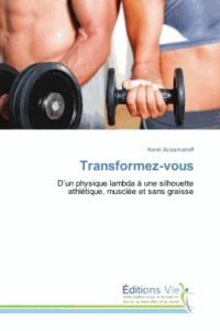 Transformez-vous - Dun physique lambda à une silhouette athlétique, musclée et sans graisse.pdf