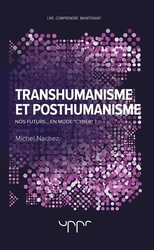 """Michel Nachez - Transhumanisme et posthumanisme - Nos futurs... en mode """"cyber"""" ?."""