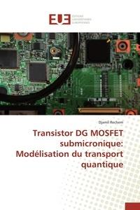 Transistor DG MOSFET submicronique : modélisation du transport quantique.pdf