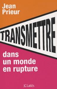 Jean Prieur - Transmettre dans un monde en rupture.