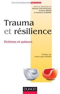 Roland Coutanceau et Joanna Smith - Trauma et résilience - Victimes et auteurs.