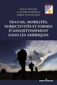 Alexis Martig et Jorge Pantaleón - Travail, mobilités, subjectivités et formes d'assujettissement dans les Amériques.