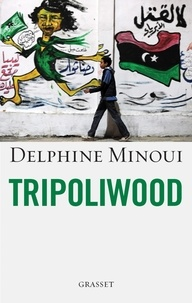 Delphine Minoui - Tripoliwood.