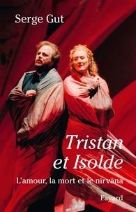 """Serge Gut - Tristan et Isolde - L'amour, la mort et le nirvâna suivi d'une étude sur """"Le traitement orchestral dans Tristan et Isolde""""."""