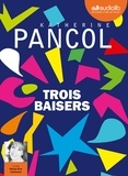 Katherine Pancol - Trois baisers. 2 CD audio MP3