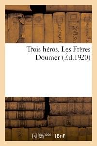 Vuibert - Trois héros. Les Frères Doumer.