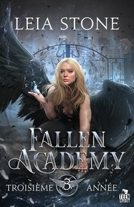 Leia Stone - Fallen Academy 3 : Troisième année - Fallen Academy, T3.