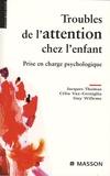 Jacques Thomas et Célia Vaz-Cerniglia - Troubles de l'attention chez l'enfant - Prise en charge psychologique.