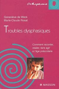 Geneviève de Weck et Marie-Claude Rosat - Troubles dysphasiques - Comment raconter, relater, faire agir à l'âge préscolaire.