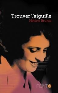 Hélène Bruntz - Trouver l'aiguille.