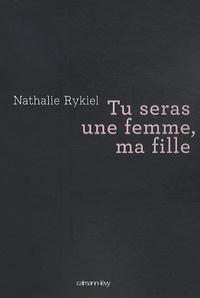 Nathalie Rykiel - Tu seras une femme, ma fille.