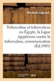 Hermann Legrand - Tuberculose et tuberculeux en Égypte, la Ligue égyptienne contre la tuberculose, communication.