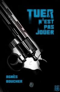 Agnès Boucher - Tuer n'est pas jouer.