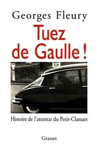 Georges Fleury - Tuez de Gaulle ! - Histoire de l'attentat du Petit-Clamart.