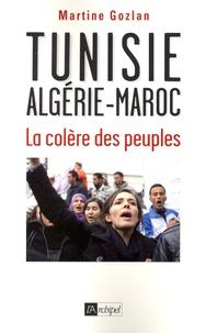 Martine Gozlan - Tunisie, Algérie, Maroc - La colère des peuples.