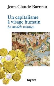 Jean-Claude Barreau - Un capitalisme à visage humain - Le modèle vénitien.