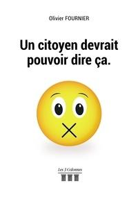 Olivier Fournier - Un citoyen devrait pouvoir dire ça.