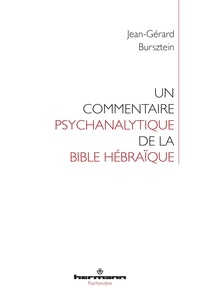Jean-Gérard Bursztein - Un commentaire psychanalytique de la Bible hébraïque.