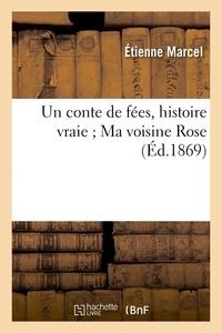 Etienne Marcel - Un conte de fées, histoire vraie ; Ma voisine Rose : Pourquoi les héritières de Boisrenaud.