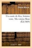 Etienne Marcel - Un conte de fées, histoire vraie. Ma voisine Rose.