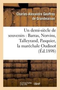 Charles-Alexandre Geoffroy de Grandmaison - Un demi-siècle de souvenirs : Barras, Norvins, Talleyrand, Pasquier, la maréchale Oudinot (Éd.1898).