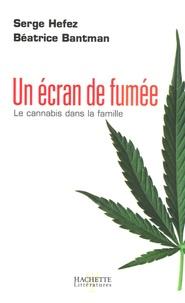 Béatrice Bantman et Serge Hefez - Un écran de fumée - Le cannabis dans la famille.