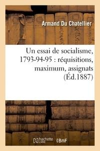Armand Du Chatellier - Un essai de socialisme, 1793-94-95 : réquisitions, maximum, assignats.