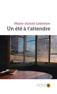 Marie-Aimée Lebreton - Un été à t'attendre.