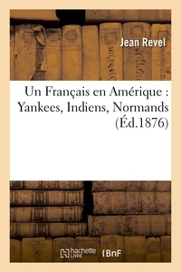 Jean Revel - Un Français en Amérique : Yankees, Indiens, Normands.