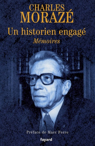 Charles Morazé - Un historien engagé - Mémoires.