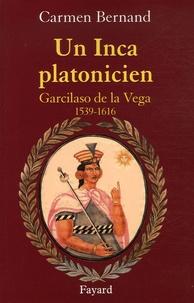 Carmen Bernand - Un Inca platonicien - Carcilaso de la Vega 1539-1616.