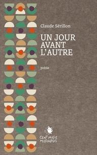 Claude Sérillon - Un jour avant l'autre.