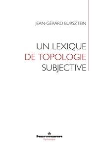Jean-Gérard Bursztein - Un lexique de topologie subjective.