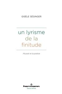 Gisèle Séginger - Un lyrisme de la finitude - Musset et la poésie.
