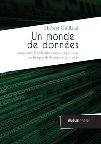 Hubert Guillaud - Un monde de données - Comprendre l'implication sociale et politique des banques de données et leur accès.