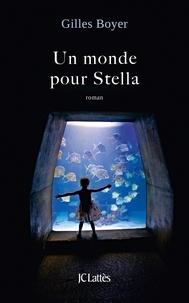 Gilles Boyer - Un monde pour Stella.