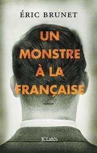 Eric Brunet - Un monstre à la française.