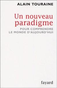 Alain Touraine - Un nouveau paradigme - Pour comprendre le monde aujourd'hui.