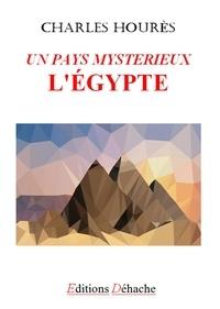 Charles Houres - Un pays mystérieux : l'Egypte.