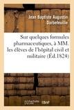 Jean baptiste augustin Darbefeuille - Un Petit Mot sur quelques formules pharmaceutiques, à MM. les élèves de l'hôpital civil et militaire.