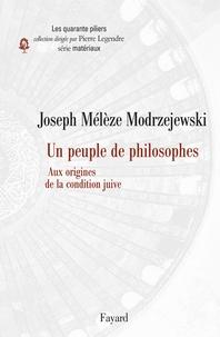 Joseph Mélèze Modrzejewski - Un peuple de philosophes - Aux origines de la condition juive.