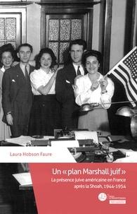 """Laura Hobson Faure - Un """"plan Marshall juif"""" - La présence juive américaine en France après la Shoah, 1944-1954."""