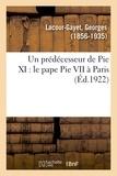 Georges Lacour-Gayet - Un prédécesseur de Pie XI : le pape Pie VII à Paris.