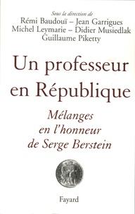 Guillaume Piketty et Rémi Baudouï - Un professeur en République - Mélanges en l'honneur de Serge Berstein.
